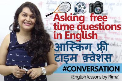 Learn English through Hindi - Asking free time questions in English. (आस्किंग फ्री टाइम क़्वेशंस )