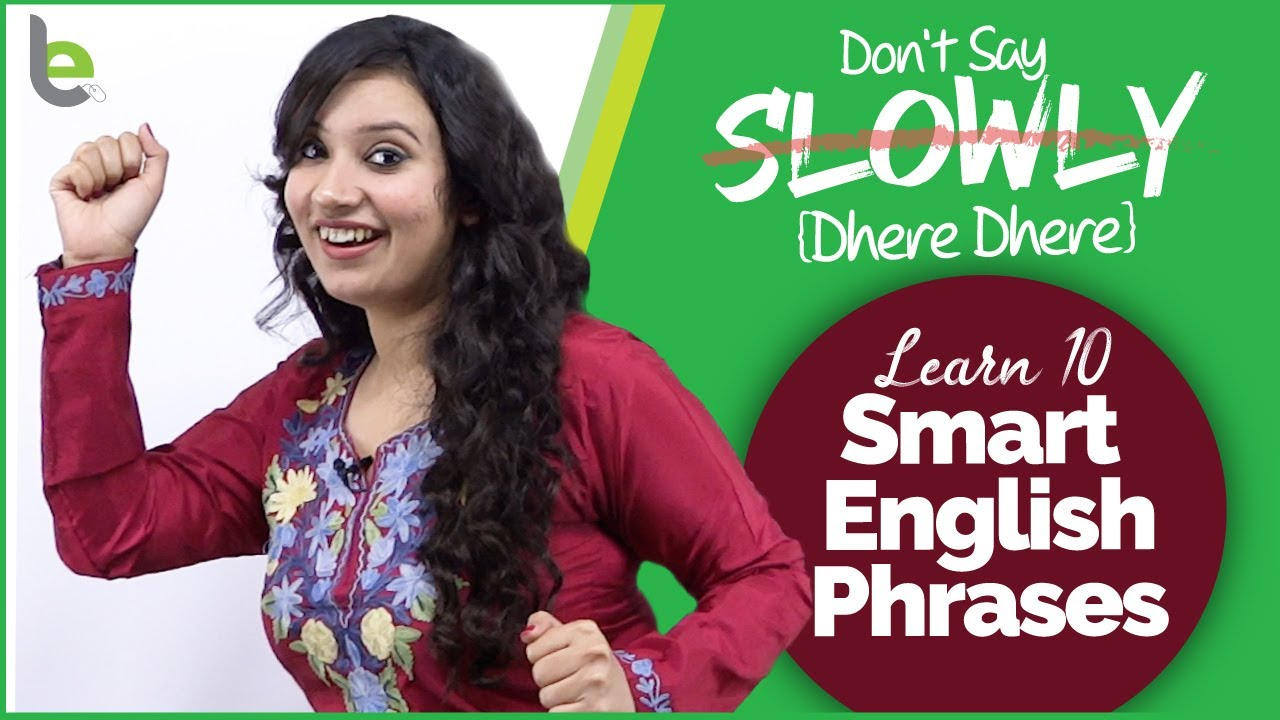 Avoid Saying – SLOWLY – Learn 10 Smart English Phrases To Sound Fluent in English