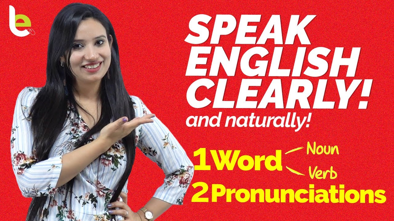 How To Speak English Clearly With Correct Pronunciation? Learn To Pronounce Verbs & Nouns Correctly